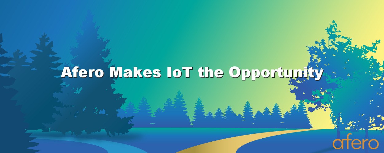 Afero makes IoT the opportunity, not the threat