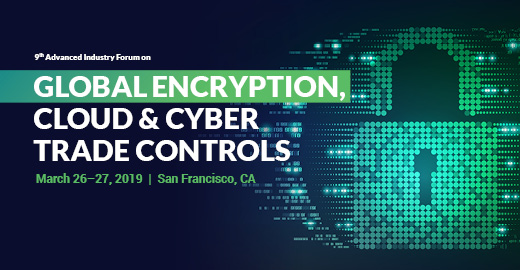 Global Encryption, Cloud & Cyber Trade Controls Forum, March 26-27,San Francisco