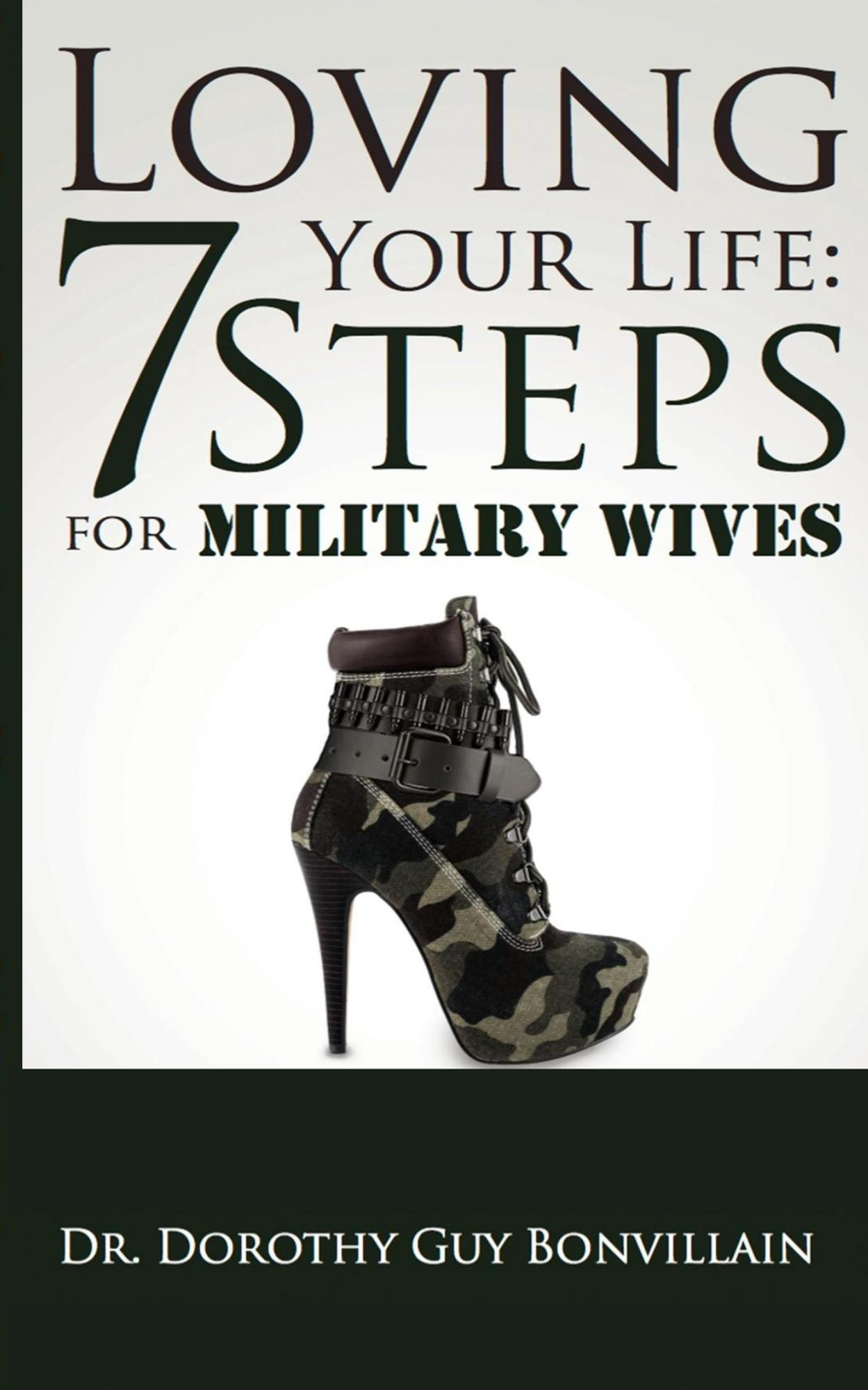 :Loving Your Life: 7 Steps for Military Wives""